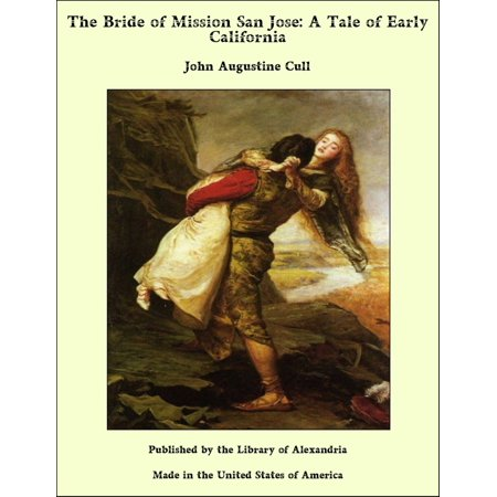 The Bride of Mission San Jose: A Tale of Early California - eBook