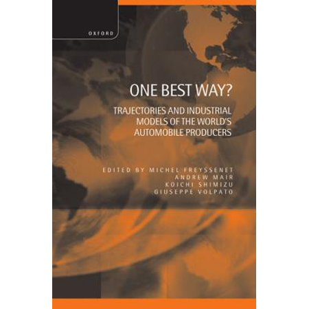 One Best Way ? ' Trajectories and Industrial Models of the World's Automobile Producers (Best University Honors Programs)