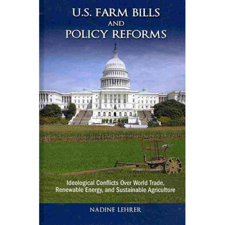 U S  Farm Bills And Policy Reforms  Ideological Conflicts Over World Trade  Renewable Energy  And Sustainable Agriculture