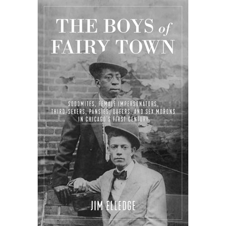 Boys Town Seals - The Boys of Fairy Town : Sodomites, Female Impersonators, Third-Sexers, Pansies, Queers, and Sex Morons in Chicago's First Century