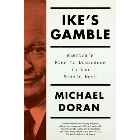 Ikes Gamble   Americas Rise To Dominance In The Middle East