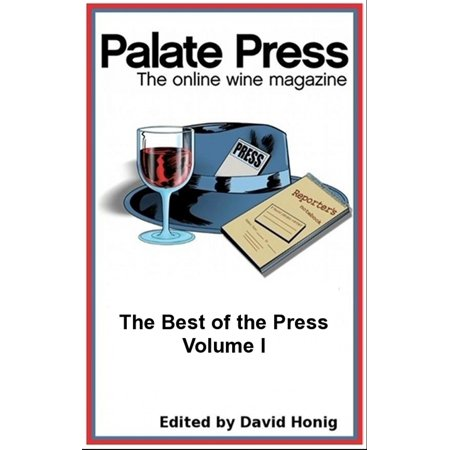Palate Press: The online wine magazine, The Best of the Press, Volume I -