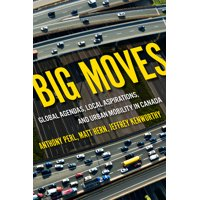 Big Moves : Global Agendas, Local Aspirations, and Urban Mobility in Canada