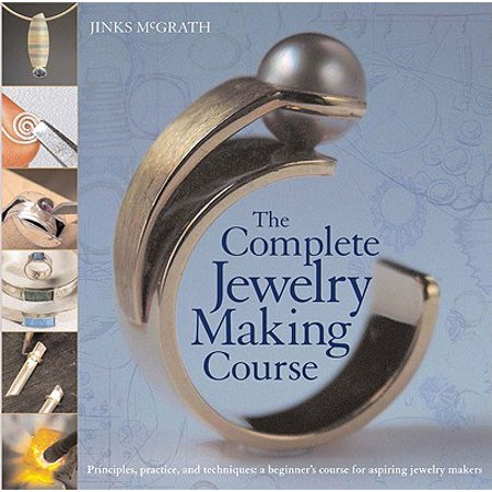 The Complete Jewelry Making Course : Principles, Practice and Techniques: A Beginner's Course for Aspiring Jewelry Makers](Jewelry Making Games)