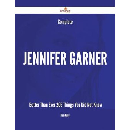 Complete Jennifer Garner- Better Than Ever - 205 Things You Did Not Know - eBook (Jennifer Garner Family Halloween)