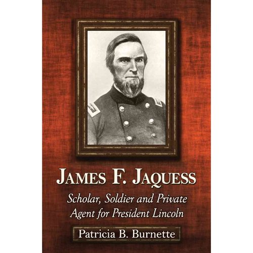 James F. Jaquess: Scholar, Soldier and Private Agent for President Lincoln
