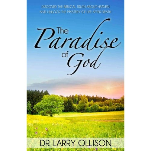 The Paradise of God: Discover the Biblical Truth About Heaven and Unlock the Mystery of Life After Death