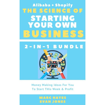 The Science Of Starting Your Own Business (2-in-1 Bundle): Money Making Ideas For You To Start THis Week & Profit (Alibaba + Shopify) - - Star Of The Week Ideas