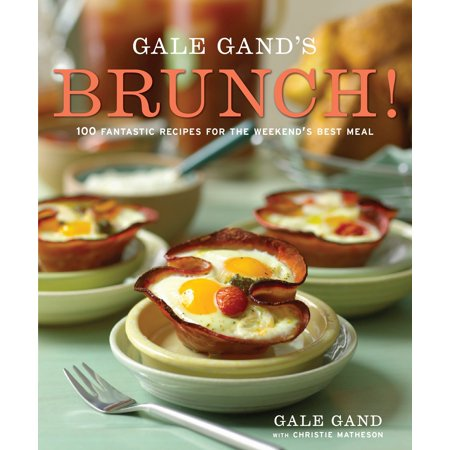 Gale Gand's Brunch! : 100 Fantastic Recipes for the Weekend's Best