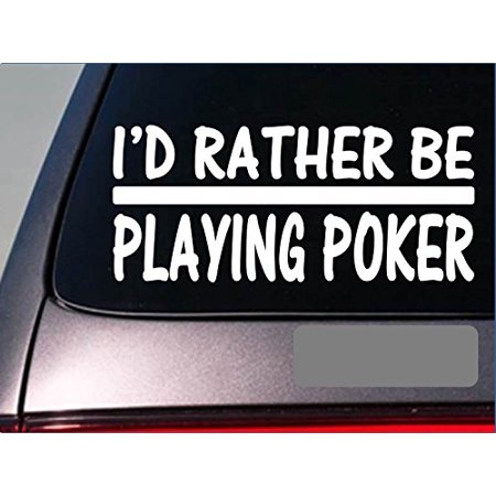 I'd Rather be Playing Poker *H731* 8 inch Sticker decal playing cards casino - Casino Cards