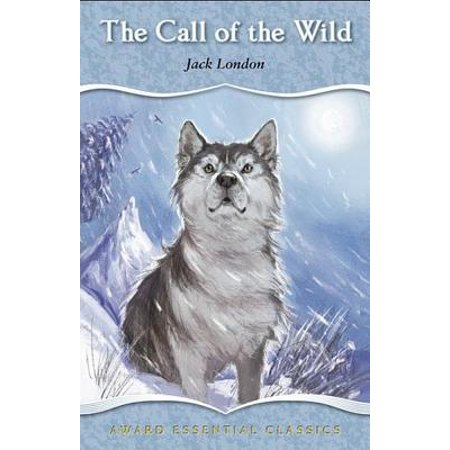 The Call of the Wild : An Essential Classic for Ages 8 and