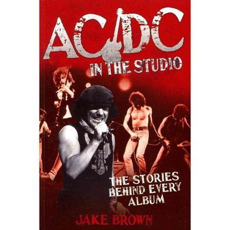 AC DC in the Studio: The Stories Behind Every Album by