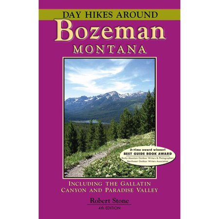 Day Hikes Around Bozeman, Montana: Including the Gallatin Canyon and Paradise Valley by