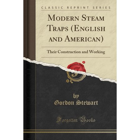 Steam Trap (Modern Steam Traps (English and American) : Their Construction and Working (Classic)