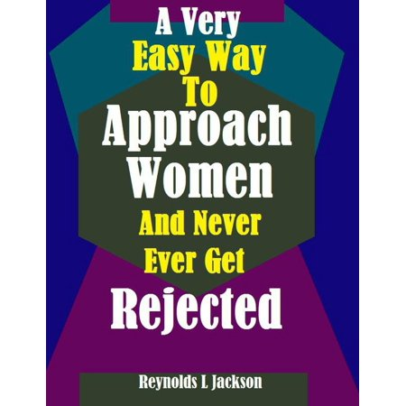 A Very Easy Way to Approach Women and Never Ever Get Rejected -
