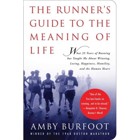 The Runner's Guide to the Meaning of Life : What 35 Years of Running Has Taught Me About Winning, Losing, Happiness, Humility, and the Human