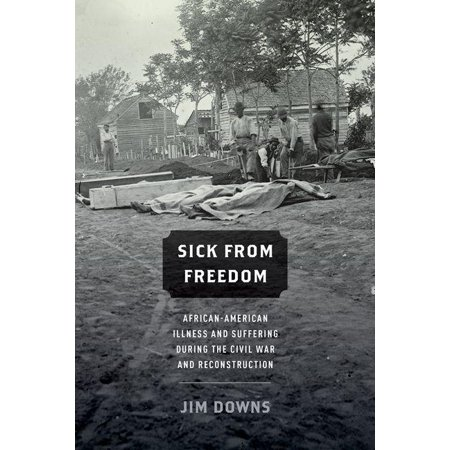Sick from Freedom : African-American Illness and Suffering During the Civil War and (Famous African Americans During The Civil War)