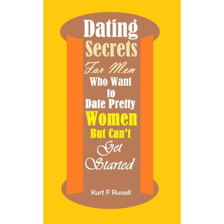 Dating Secrets For Men Who Want to Date Pretty Women But Can't Get Started - eBook](Date Halloween Started)