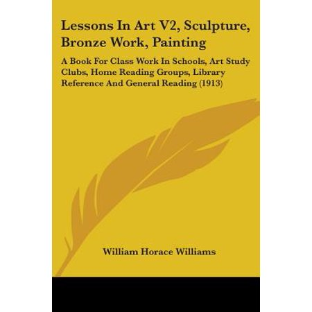 Lessons in Art V2, Sculpture, Bronze Work, Painting: A Book for Class Work in Schools, Art S... for $<!---->