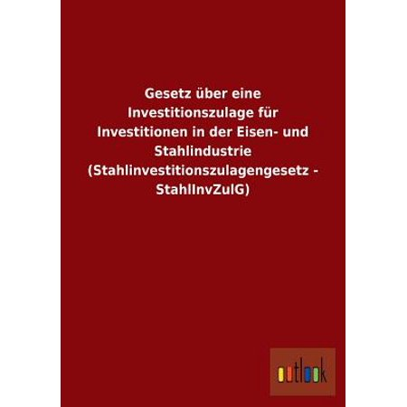 Gesetz Uber Eine Investitionszulage Fur Investitionen in Der Eisen- Und Stahlindustrie (Stahlinvestitionszulagengesetz - Stahlinvzulg) - Usher In Wedding