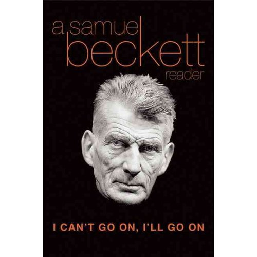 I Can't Go On, I'll Go on: A Selection from Samuel Beckett's Work