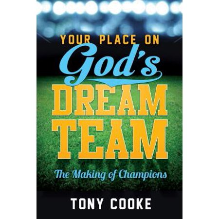 Your Place on God's Dream Team : The Making of Champions