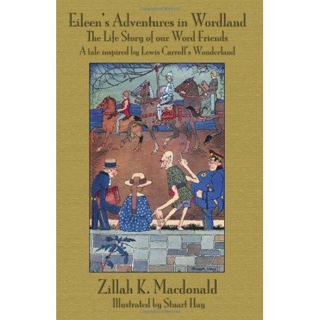Eileens Adventures In Wordland  The Life Story Of Our Word Friends  A Tale Inspired By Lewis Carroll S Wonderland