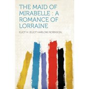 The Maid of Mirabelle : A Romance of Lorraine