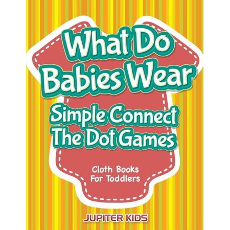 What Do Babies Wear - Simple Connect The Dot Games : Cloth Books For Toddlers (Paperback)