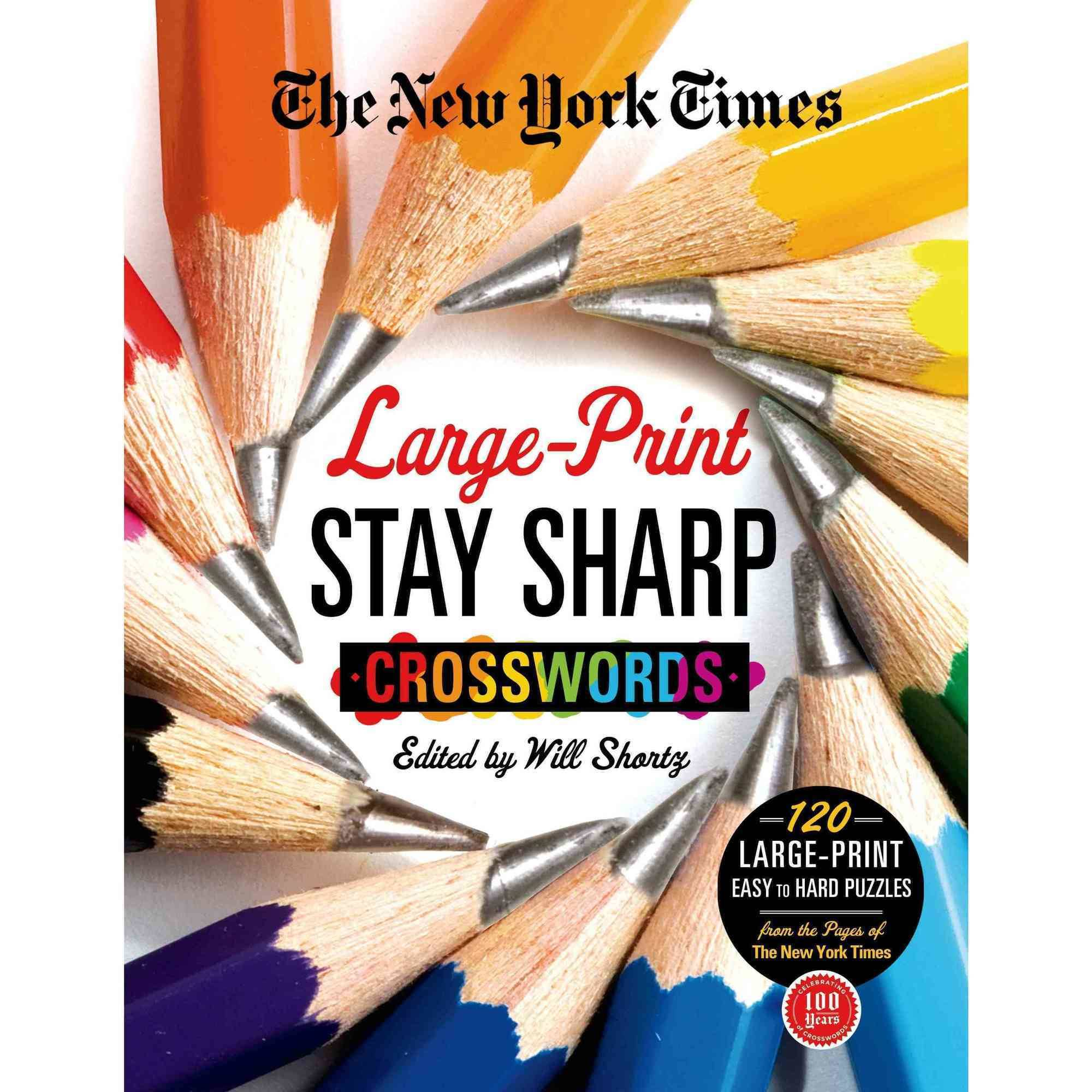 The New York Times Stay Sharp Crosswords: 120 Easy to Hard Puzzles from the Pages of the New York Times