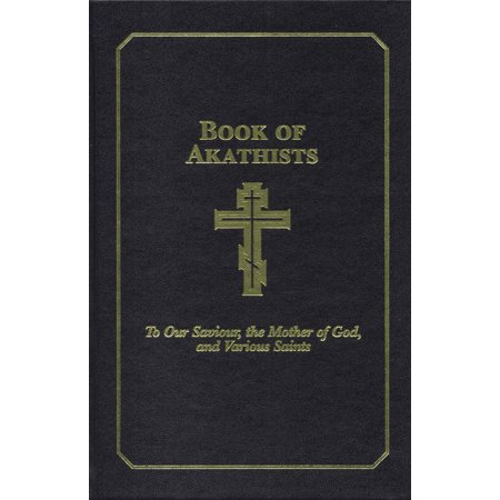 Book of Akathists Volume II : To Our Saviour, the Holy Spirit, the Mother of God, and Various (Akathist Hymn To The Most Holy Theotokos)