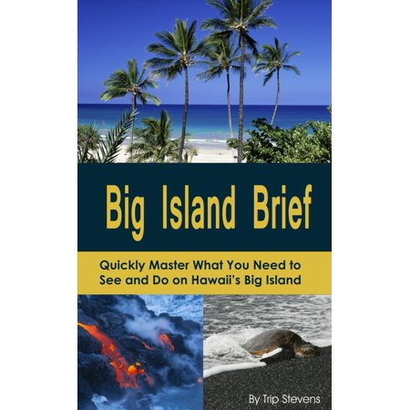 Big Island Brief : Quickly Master What You Need to See and Do on Hawaii's Big Island -