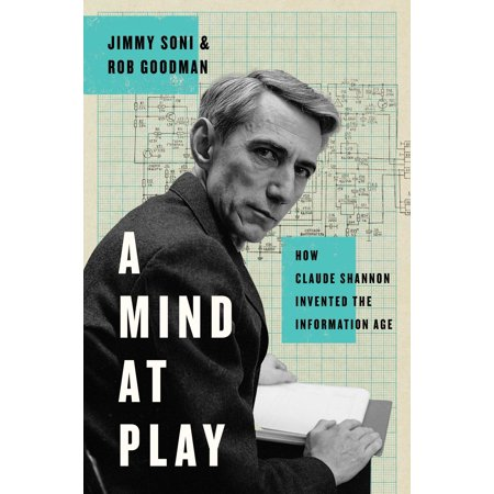 A Mind at Play : How Claude Shannon Invented the Information Age (Jimmy Soni)