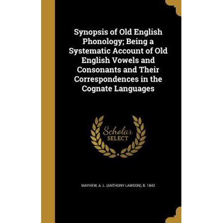 Synopsis of Old English Phonology; Being a Systematic Account of Old English Vowels and Consonants and Their Correspondences in the Cognate