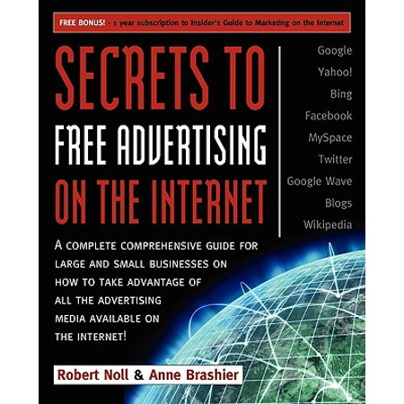 Secrets To Free Advertising On The Internet A Complete Comprehensive Guide For Large And Small
