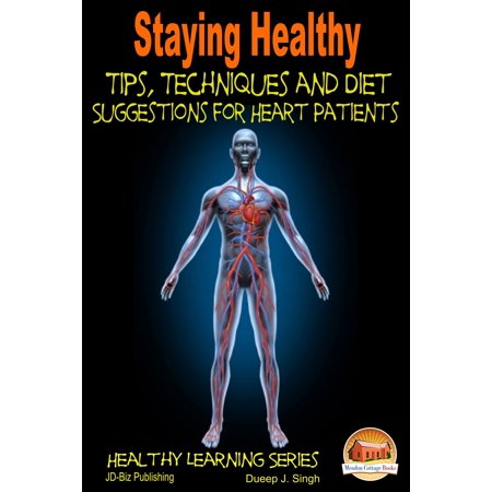 Staying Healthy Tips, Techniques and Diet Suggestions for Heart Patients -
