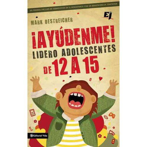Ayudenme! Lidero Adolescentes de 12 a 15 / Help! I'm a Junior High Youth Worker!