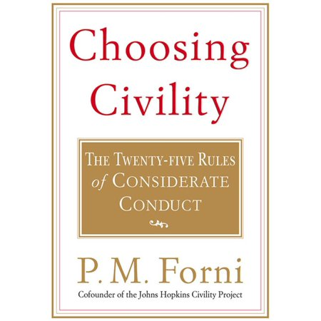 Choosing Civility : The Twenty-five Rules of Considerate Conduct Most people would agree that thoughtful behavior and common decency are in short supply, or simply forgotten in hurried lives of emails, cellphones, and multi-tasking. In Choosing Civility, P. M. Forni identifies the twenty-five rules that are most essential in connecting effectively and happily with others. In clear, witty, and, well...civilized language, Forni covers topics that include: * Think Twice Before Asking Favors* Give Constructive Criticism* Refrain from Idle Complaints* Respect Others' Opinions* Don't Shift Responsibility and Blame* Care for Your Guests * Accept and Give PraiseFinally, Forni provides examples of how to put each rule into practice and so make life-and the lives of others-more enjoyable, companionable, and rewarding.Choosing Civility is a simple, practical, perfectly measured, and quietly magical handbook on the lost art of civility and compassion. Insightful meditation on how changing the way we think can improve our daily lives. ... A deft exploration that urges us to think before speaking.  --Kirkus, Starred Review