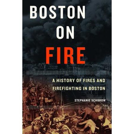 Boston on Fire : A History of Fires and Firefighting in (Essentials Of Firefighting And Fire Department Operations)