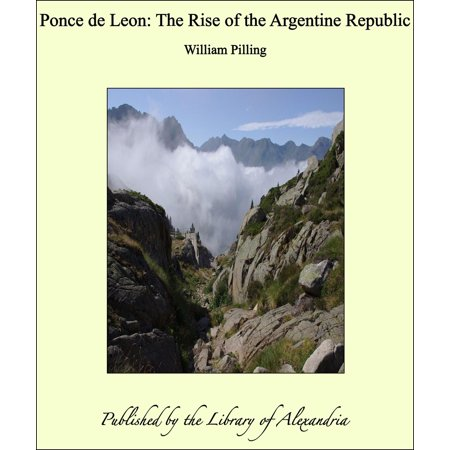 Ponce de Leon: The Rise of the Argentine Republic - eBook
