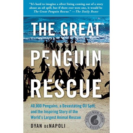 The Great Penguin Rescue : 40,000 Penguins, a Devastating Oil Spill, and the Inspiring Story of the World's Largest Animal (The Largest Land Animal In The World)