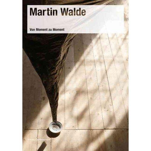 Martin Walde: Von Moment Zu Moment