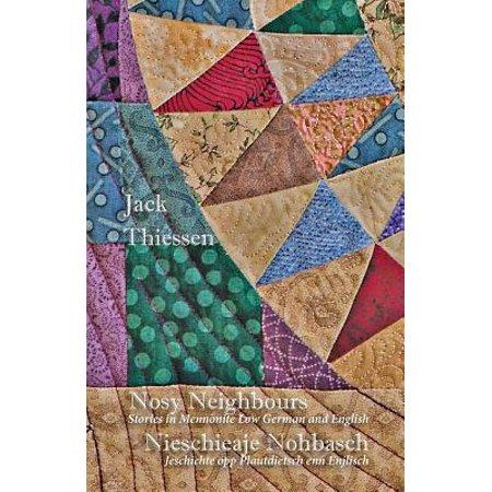 Nosy Neighbours : Stories in Mennonite Low German and English. Nieschieaje Nohbasch: Jeschichte Opp Plautdietsch Enn Enjlisch (German Jack)