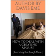 How to Deal with a Cheating Spouse (Surviving the Rough Times) - eBook