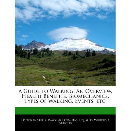 A Guide to Walking : An Overview, Health Benefits, Biomechanics, Types of Walking, Events, -