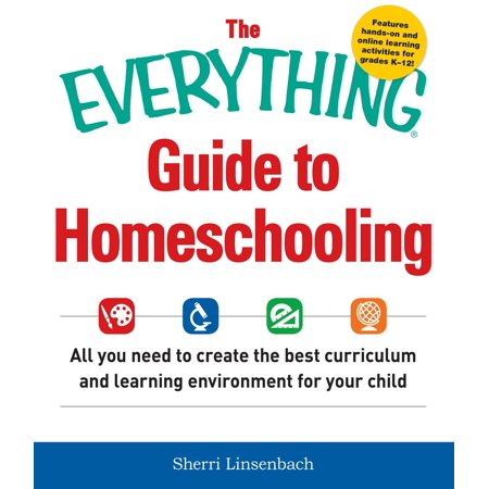The Everything Guide To Homeschooling : All You Need to Create the Best Curriculum and Learning Environment for Your