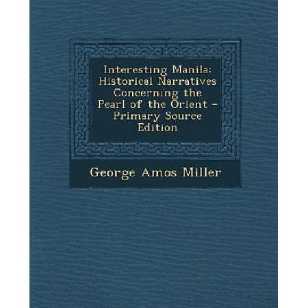 Interesting Manila  Historical Narratives Concerning The Pearl Of The Orient   Primary Source Edition