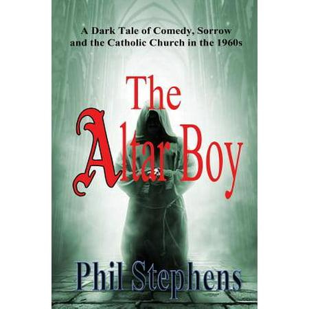 The Altar Boy : A Dark Tale of Comedy, Sorrow and the Catholic Church in the 1960s (1960s Boys)