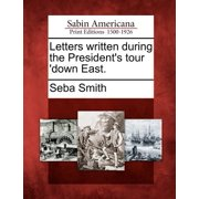 Letters Written During the President's Tour 'Down East.