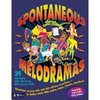Spontaneous Melodramas : 24 Impromptu Skits That Bring Bible Stories to Life
